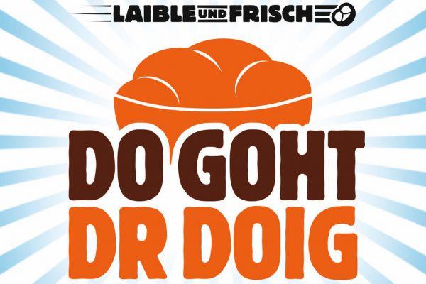 Jetzt goht dr Doig...